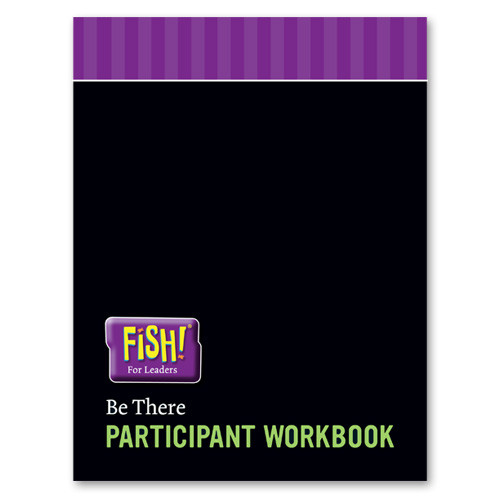 FISH! For Leaders Participant Workbook - Be There