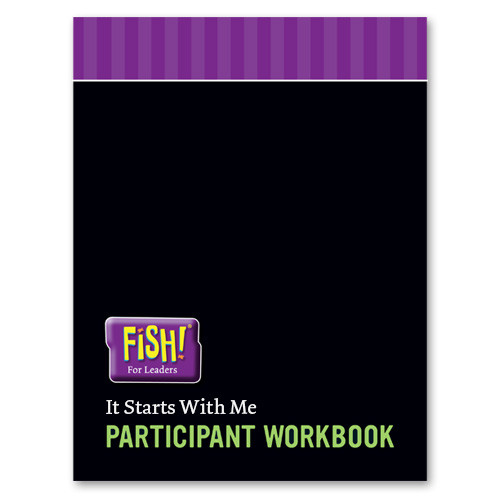 FISH! For Leaders Participant Workbook - It Starts With Me