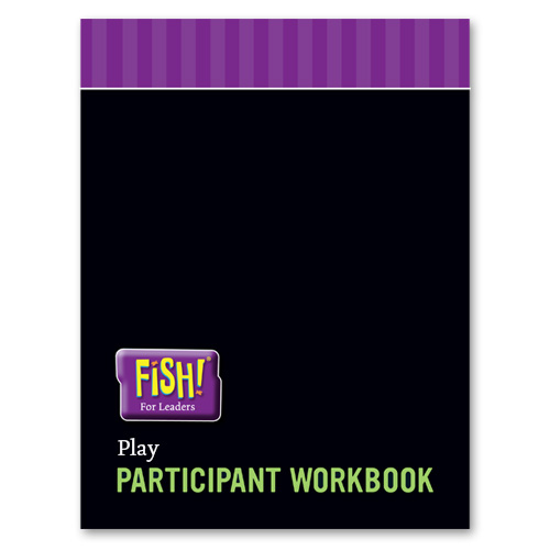FISH! For Leaders Participant Workbook - Play